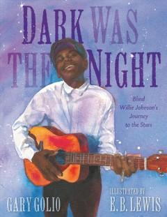 Dark was the night : Blind Willie Johnson's journey to the stars by Golio, Gary