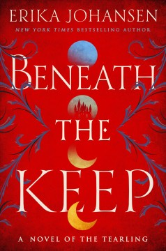 Beneath the keep : a novel of the Tearling by Johansen, Erika