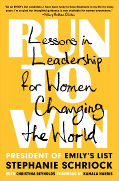 Run to win : lessons in leadership for women changing the world by Schriock, Stephanie
