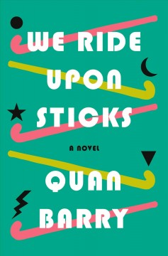 We ride upon sticks and are there presently : a novel by Barry, Quan