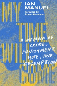 My time will come : a memoir of crime, punishment, hope, and redemption by Manuel, Ian