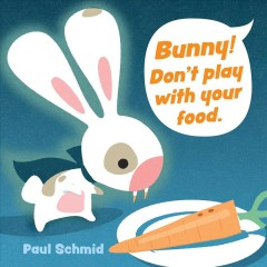 Bunny! Don't play with your food by Schmid, Paul