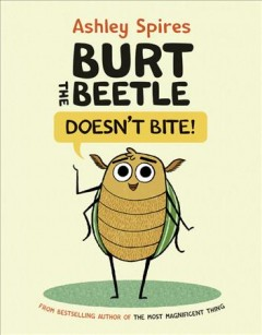 Burt the Beetle doesn't bite by Spires, Ashley