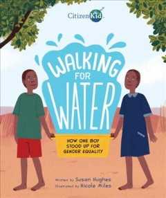 Walking for water : how one boy stood up for gender equality by Hughes, Susan