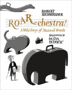 ROAR-chestra! : a wild story of musical words by Heidbreder, Robert