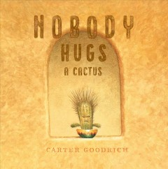 Nobody hugs a cactus by Goodrich, Carter
