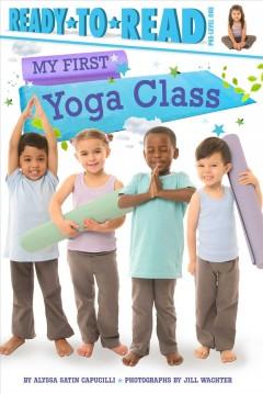 My first yoga class by Capucilli, Alyssa Satin