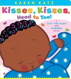 Kisses, kisses, head to toe! : A lift-the-flap and mirror book by Katz, Karen.