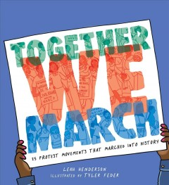 Together we march : 25 protest movements that marched into history by Henderson, Leah