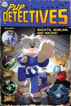 Pup detectives.  Ghosts, goblins, and ninjas!  4, by Gumpaw, Felix