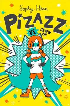 Pizazz vs. the New Kid, 2 by Henn, Sophy