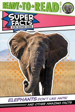 Elephants don't like ants! : and other amazing facts by Feldman, Thea