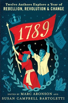 1789 : twelve authors explore a year of rebellion, revolution, and change by