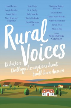 Rural voices : 15 authors challenge assumptions about small-town America by