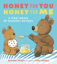 Honey for you, honey for me : a first book of nursery rhymes by