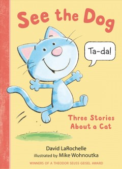 See the Dog: Three Stories about a Cat by Larochelle, David