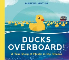 Ducks overboard! : a true story of plastic in our oceans by Motum, Markus