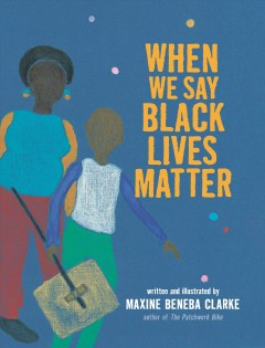 When We Say Black Lives Matter by Clarke, Maxine Beneba