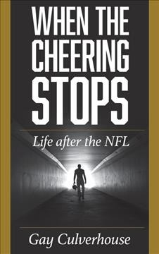 When the cheering stops : life after the NFL by Culverhouse, Gay
