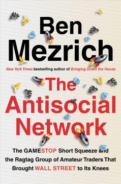 The antisocial network : the GameStop short squeeze and the ragtag group of amateur traders that brought Wall Street to its knees by Mezrich, Ben