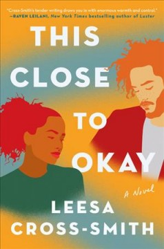 This close to okay : a novel by Cross-Smith, Leesa