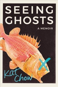 Seeing ghosts : a memoir by Chow, Kat