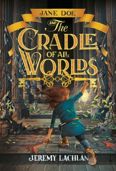 Jane Doe and the cradle of all worlds by Lachlan, Jeremy
