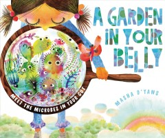 A garden in your belly : meet the microbes in your gut by D