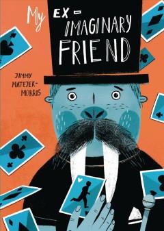 My ex-imaginary friend by Matejek-Morris, Jimmy