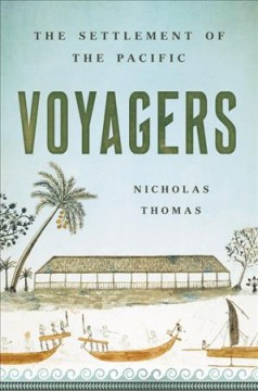 Voyagers : the settlement of the Pacific by Thomas, Nicholas