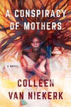 A Conspiracy of Mothers by Van Niekerk, Colleen
