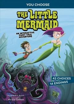 The little mermaid : an interactive fairy tale adventure by Braun, Eric