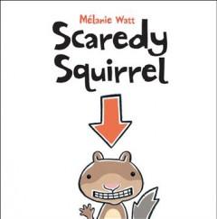 Scaredy squirrel by Watt, Mélanie
