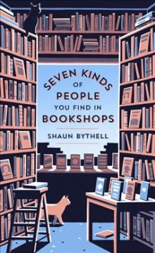 Seven kinds of people you find in bookshops by Bythell, Shaun