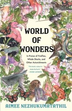 World of wonders : in praise of fireflies, whale sharks, an other astonishments by Nezhukumatathil, Aimee
