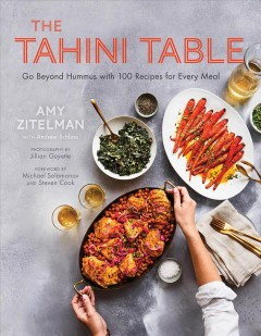 The tahini table : go beyond hummus with 100 recipes for every meal and in between by Zitelman, Amy