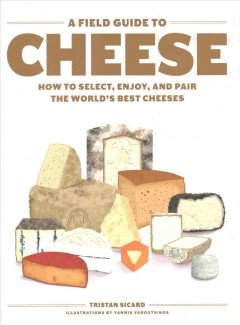 A field guide to cheese : how to select, enjoy, and pair the world