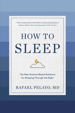 How to sleep : the new science-based rules for sleeping through the night by Pelayo, Rafael