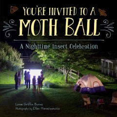 You're invited to a moth ball : a nighttime insect celebration by Burns, Loree Griffin
