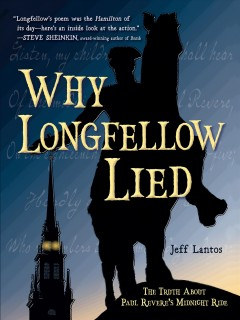 Why Longfellow lied : the truth about Paul Revere's midnight ride by Lantos, Jeff