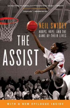 The assist : hoops, hope, and the game of their lives by Swidey, Neil.