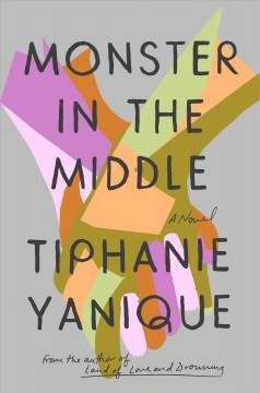Monster in the middle : a novel by Yanique, Tiphanie