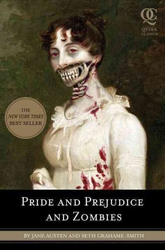 Pride and prejudice and zombies : the classic Regency romance -- now with ultraviolent zombie mayhem! by Grahame-Smith, Seth.
