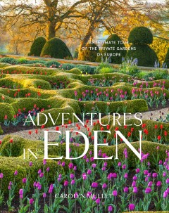 Adventures in Eden : an intimate tour of the private gardens of Europe by Mullet, Carolyn
