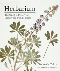 Herbarium : the quest to preserve & classify the world