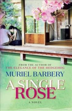 A single rose : a novel by Barbery, Muriel