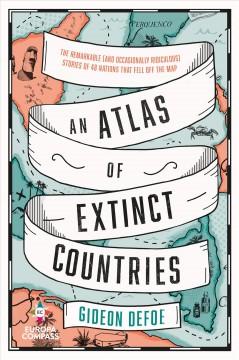An atlas of extinct countries by Defoe, Gideon.