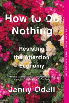 How to do nothing : resisting the attention economy by Odell, Jenny  (Multimedia artist)
