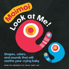 Moimoi--Look at Me!: A High Contrast Board Book with Shapes, Colors, and Sounds to Soothe Your Crying Baby by Hiraki, Kazuo