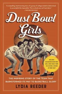 Dust Bowl Girls: The Inspiring Story of the Team That Barnstormed Its Way to Basketball Glory by Reeder, Lydia